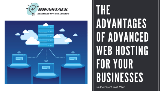 The Advantages Of Advanced Web Hosting For Your Businesses