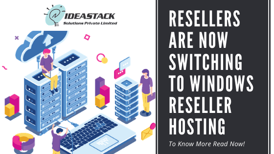 Resellers Are Now Switching to Windows Reseller Hosting