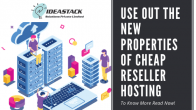 Use Out The New Properties of Cheap Reseller Hosting