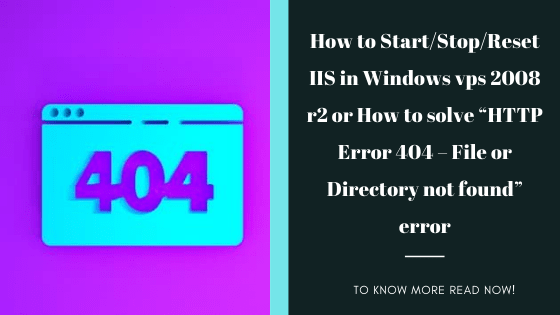 """How To Start/Stop/Reset IIS In Windows Vps 2008 R2 Or How To Solve """"HTTP Error 404 – File Or Directory Not Found"""" Error?"""