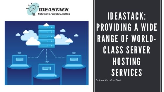 Ideastack: Providing a wide Range of World-class Server Hosting Services