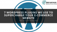 7 WordPress Plugins We Use To Supercharge Your E-Commerce Website