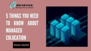 5 THINGS YOU NEED TO KNOW ABOUT MANAGED COLOCATION