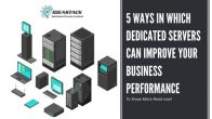 5 Ways In Which Dedicated Servers Can Improve Your Business's Performance