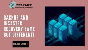 BACKUP AND DISASTER RECOVERY SAME BUT DIFFERENT!