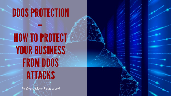 DDOS Protection – How To Protect Your Business From DDOS Attacks