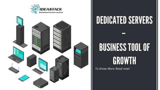 DEDICATED SERVERS – Business's Tool Of Growth.