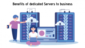 Dedicated Server Benefits to business