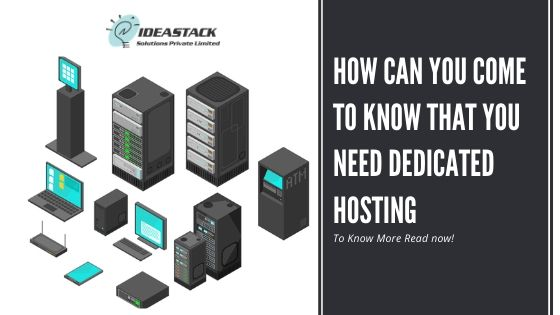 How can you come to know that you need dedicated hosting