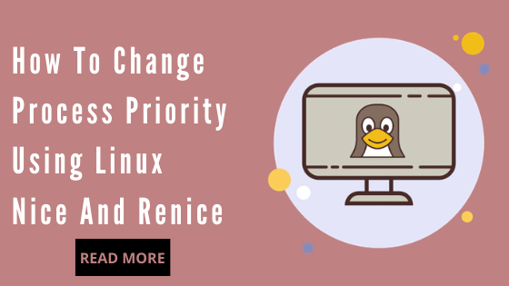 How To Change Process Priority Using Linux Nice And Renice