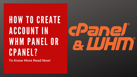 How To Create Account In WHM Panel Or C Panel