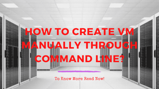 How To Create VM Manually Through Command Line?