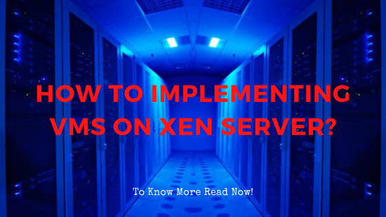 How To Implementing VMs On Xen Server?