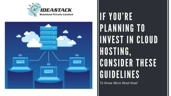 If You're Planning To Invest In Cloud Hosting, Consider These Guidelines