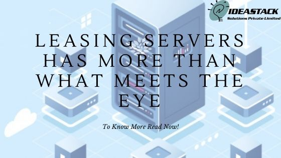 Leasing Servers Has More Than What Meets The Eye.