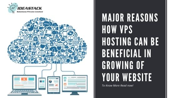 Major Reasons how VPS hosting can be beneficial in the growing your website