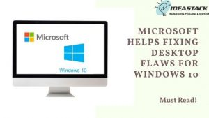 MICROSOFT HELPS FIXING DESKTOP FLAWS FOR WINDOWS 10
