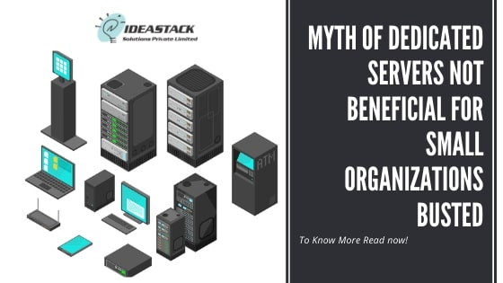 Myth Of Dedicated Servers Not Beneficial For Small Organizations Busted.