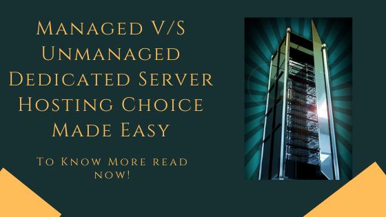 Managed v/s Unmanaged Dedicated Server Hosting Choice Made Easy