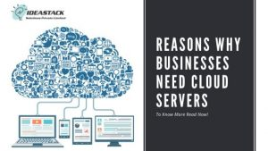 REASONS WHY BUSINESSES NEED CLOUD SERVERS