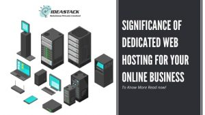 SIGNIFICANCE OF DEDICATED WEB HOSTING FOR YOUR ONLINE BUSINESS