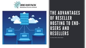 THE ADVANTAGES OF RESELLER HOSTING TO END-USERS AND RESELLERS