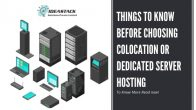 Important Things To Evaluate Before Choosing Colocation or Dedicated Server Hosting