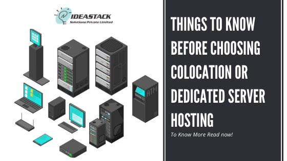 Things to Know before Choosing Colocation or Dedicated Server Hosting