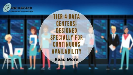 Tier 4 Data Centers- Designed Specially for continuous availability