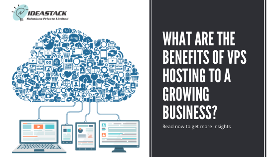 What are the benefits of VPS hosting to a growing business?
