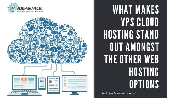 WHAT MAKES VPS CLOUD HOSTING STAND OUT AMONGST THE OTHER WEB HOSTING OPTIONS