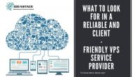 What to look for in a Reliable and Client-friendly VPS Service Provider?