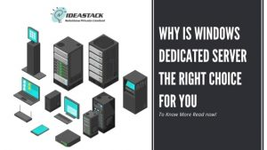 WHY IS WINDOWS DEDICATED SERVER THE RIGHT CHOICE FOR YOU