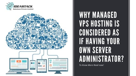Why Managed VPS hosting is considered as if having your own server administrator?