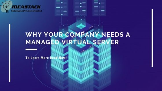 Why Your Company Needs a Managed Virtual Server