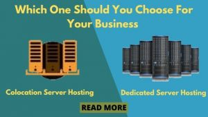 Colocation Server Hosting Vs Dedicated Server Hosting Which One Should You Choose For Your Business