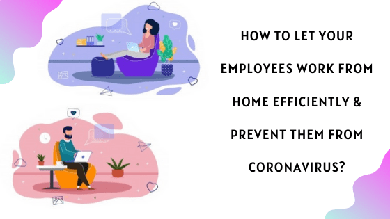 How to let your employees work from home efficiently & prevent them from Coronavirus?