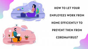 How to let your employees work from home efficiently to prevent them from Coronavirus?
