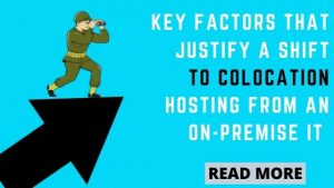 Key Factors that Justify a Shift to Colocation Hosting from an On-premise IT