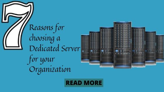 Top 7 Reasons for choosing a Dedicated Server for your Organization