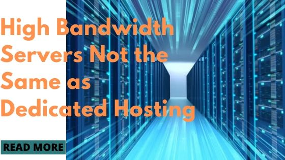 High Bandwidth Servers: Not The Same As Dedicated Hosting