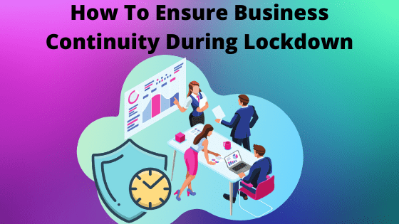 How To Ensure Business Continuity During Lockdown