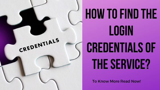 How to find the Login Credentials of the Service