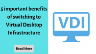 5 Important Benefits Of Switching To Virtual Desktop Infrastructure