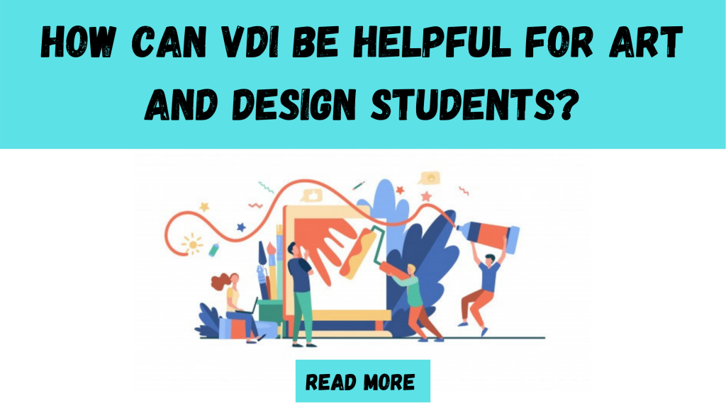 How can VDI be helpful for Art and design students?