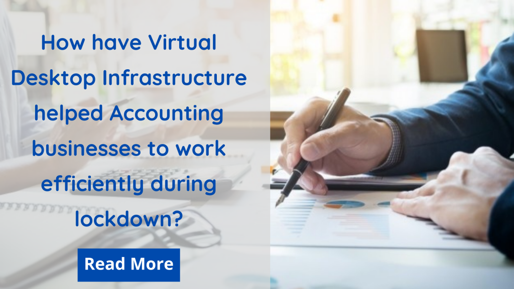 How have Virtual Desktop Infrastructure helped Accounting businesses to work efficiently during lockdown?
