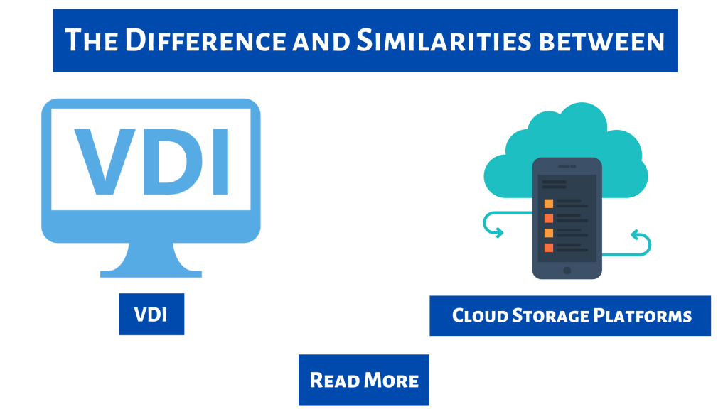 The Difference and Similarities between VDI and Cloud Storage Platforms
