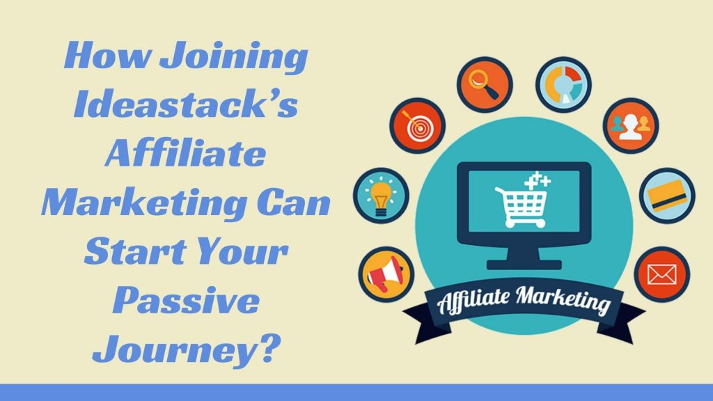 How joining Ideastack's Affiliate Marketing can start your Passive Journey?