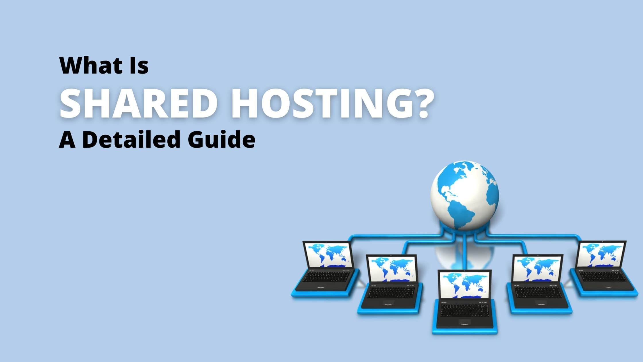 What Is Shared Hosting: A Detailed Guide