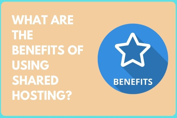 What are the benefits of using Shared hosting?